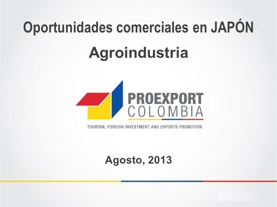 Oportunidades comerciales en JAPÓN Agosto, 2013 Agroindustria