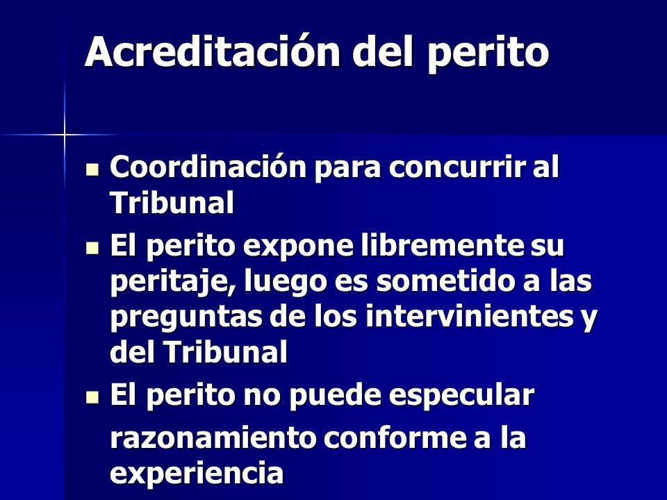 Acreditación del perito Coordinación para concurrir al Tribunal Coordinación para concurrir al Tribunal El perito expone libremente su peritaje, luego