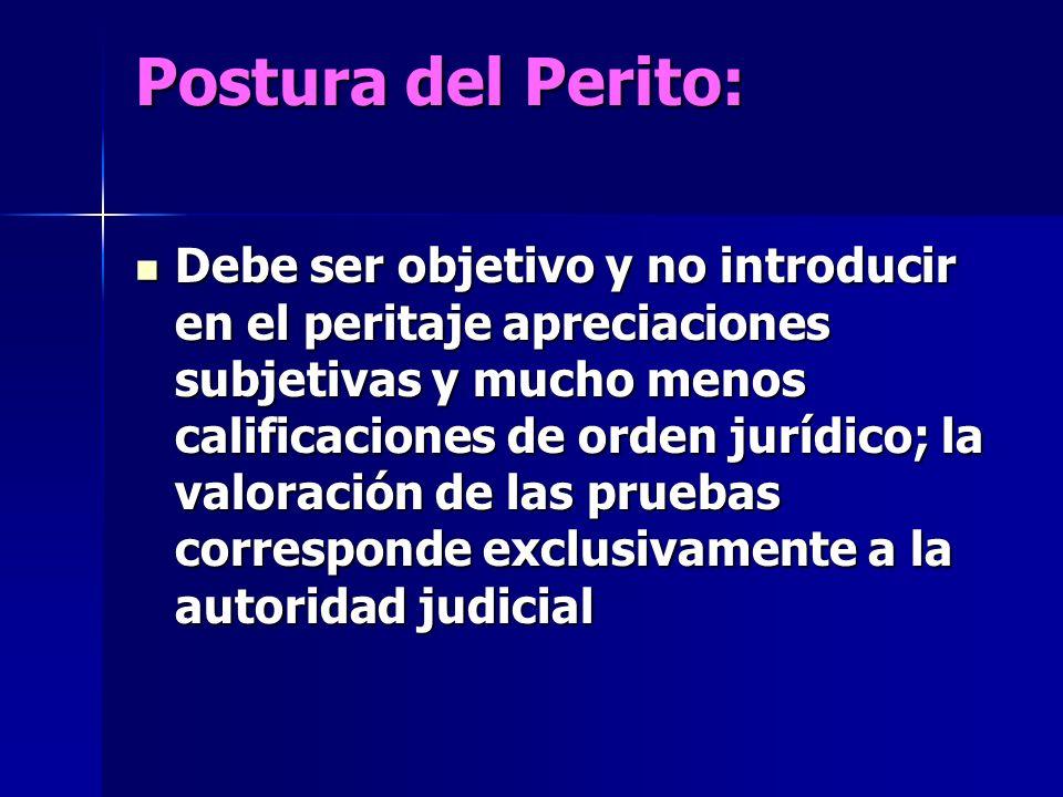 Postura del Perito: Debe ser objetivo y no introducir en el peritaje apreciaciones subjetivas y mucho menos calificaciones de orden jurídico; la valor
