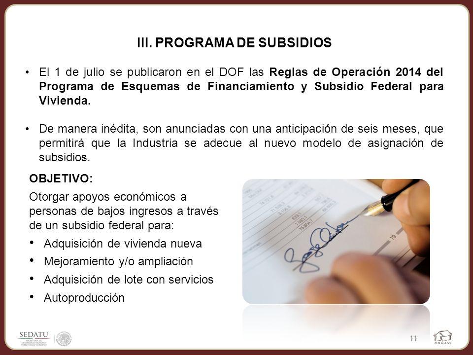 III. PROGRAMA DE SUBSIDIOS El 1 de julio se publicaron en el DOF las Reglas de Operación 2014 del Programa de Esquemas de Financiamiento y Subsidio Fe