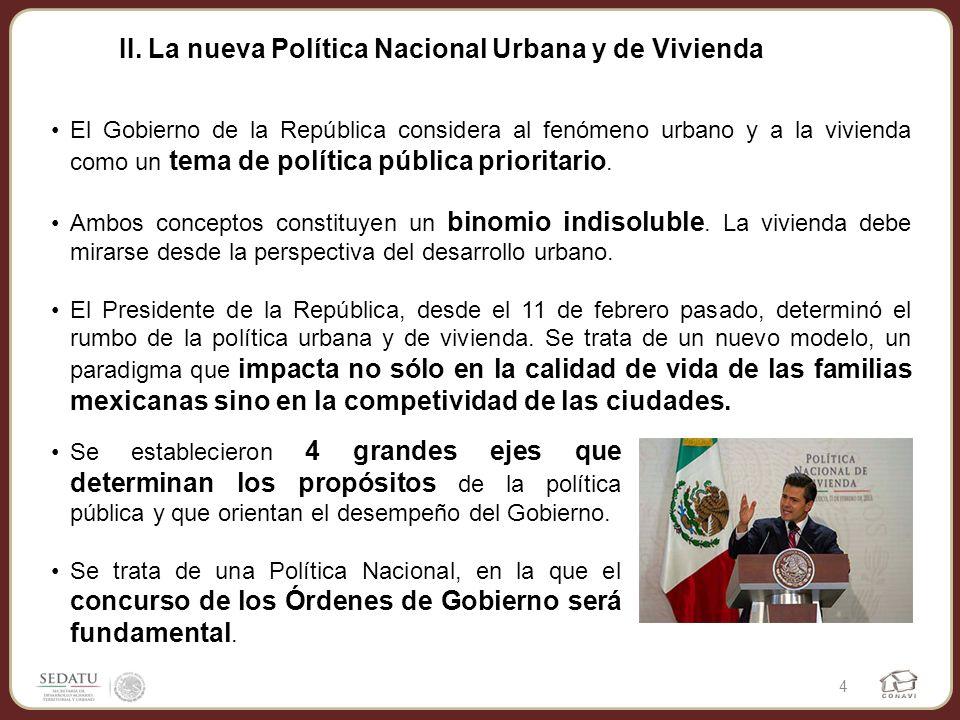 II. La nueva Política Nacional Urbana y de Vivienda El Gobierno de la República considera al fenómeno urbano y a la vivienda como un tema de política