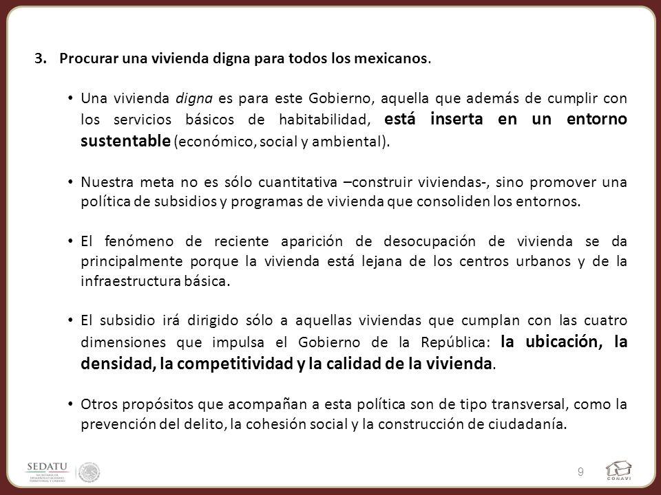 3.Procurar una vivienda digna para todos los mexicanos. Una vivienda digna es para este Gobierno, aquella que además de cumplir con los servicios bási