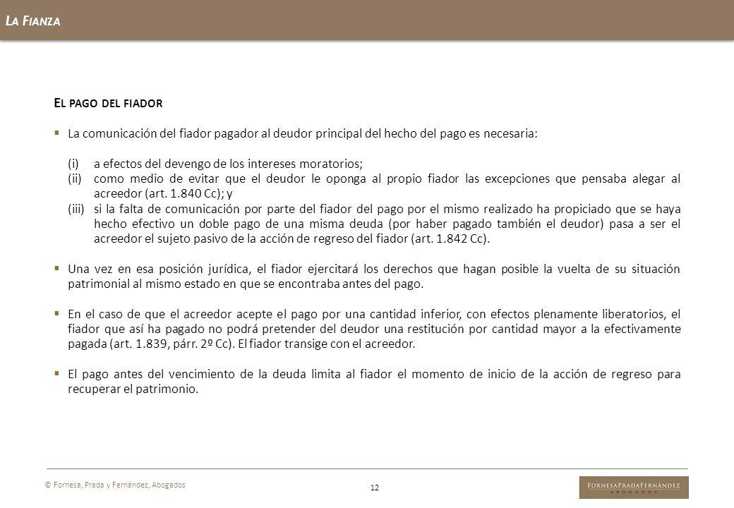 L A F IANZA 12 © Fornesa, Prada y Fernández, Abogados E L PAGO DEL FIADOR La comunicación del fiador pagador al deudor principal del hecho del pago es
