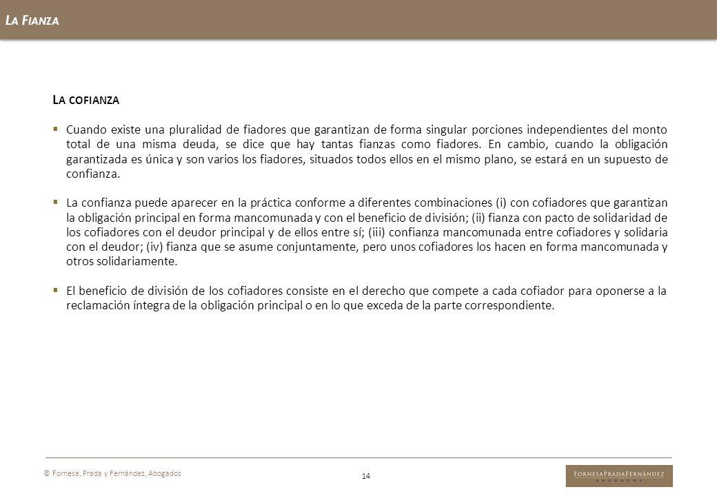 L A F IANZA 14 © Fornesa, Prada y Fernández, Abogados L A COFIANZA Cuando existe una pluralidad de fiadores que garantizan de forma singular porciones