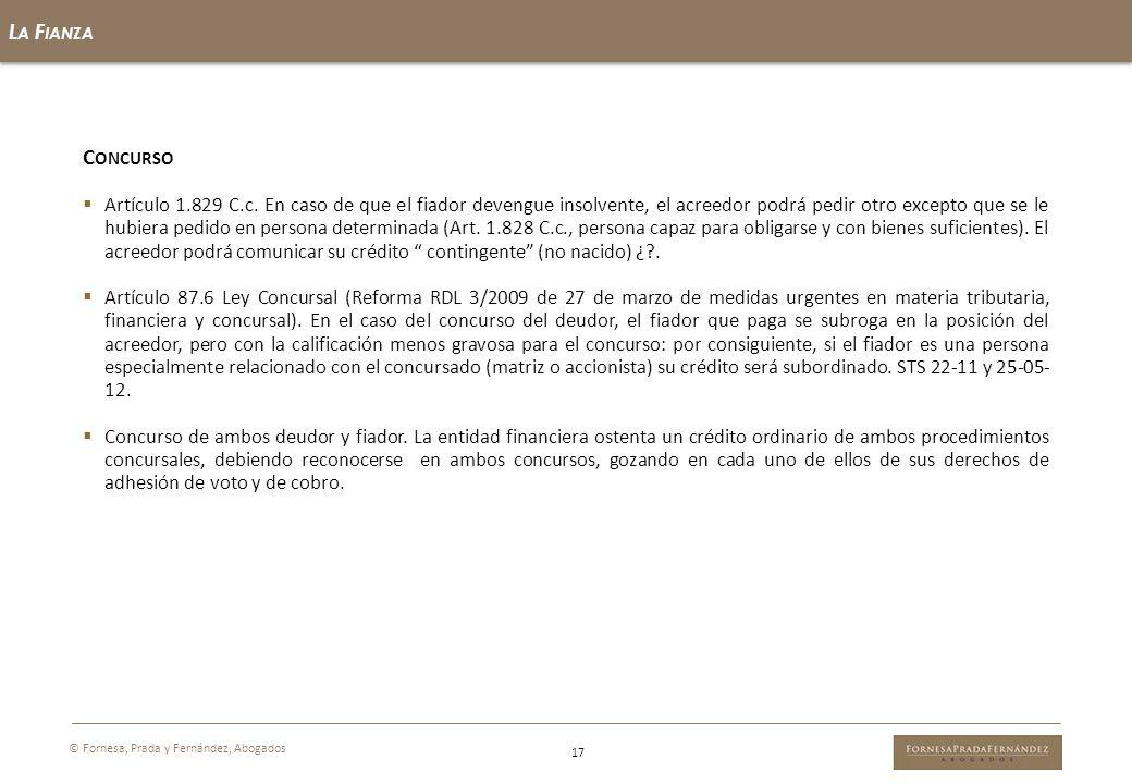 L A F IANZA 17 © Fornesa, Prada y Fernández, Abogados C ONCURSO Artículo 1.829 C.c. En caso de que el fiador devengue insolvente, el acreedor podrá pe