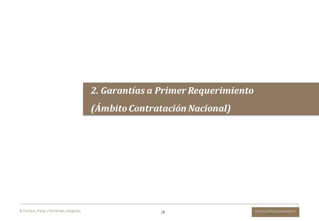 2. Garantías a Primer Requerimiento (Ámbito Contratación Nacional) 2. Garantías a Primer Requerimiento (Ámbito Contratación Nacional) 18 © Fornesa, Pr
