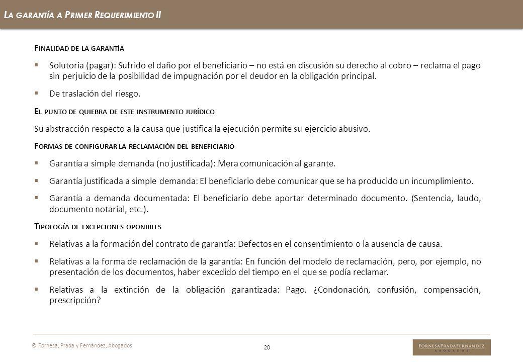 20 L A GARANTÍA A P RIMER R EQUERIMIENTO II © Fornesa, Prada y Fernández, Abogados F INALIDAD DE LA GARANTÍA Solutoria (pagar): Sufrido el daño por el
