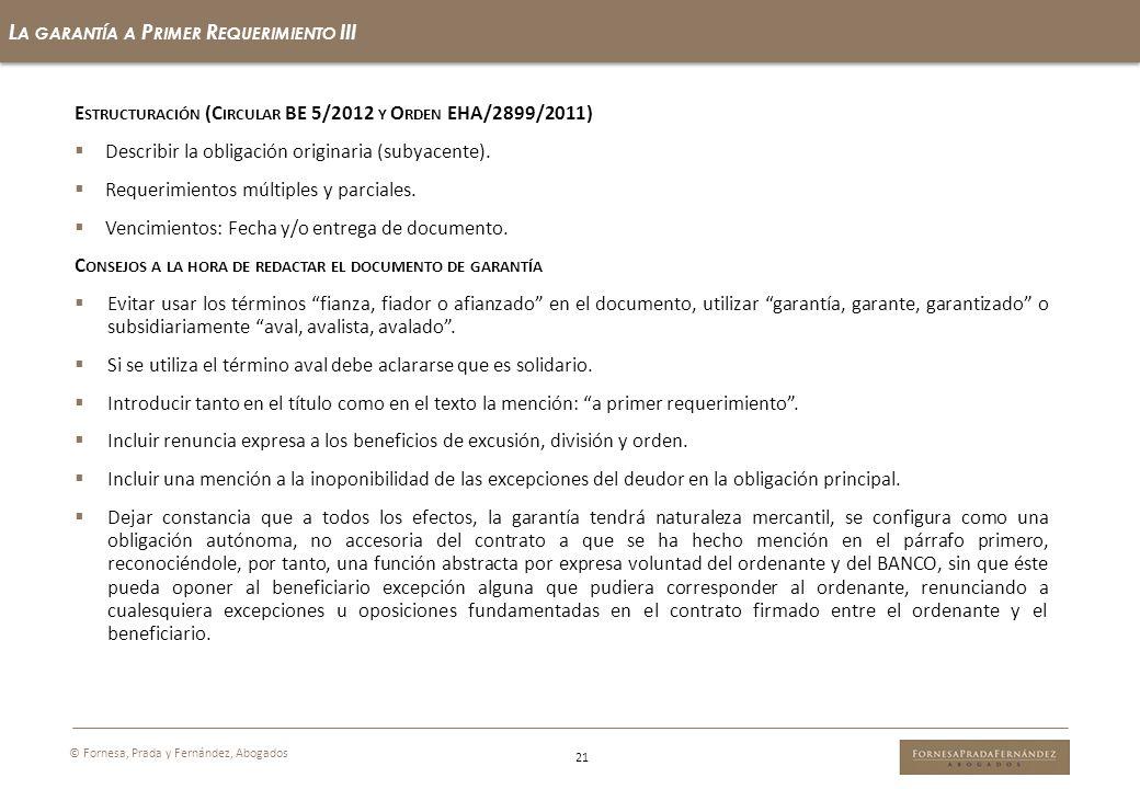 21 L A GARANTÍA A P RIMER R EQUERIMIENTO III © Fornesa, Prada y Fernández, Abogados E STRUCTURACIÓN (C IRCULAR BE 5/2012 Y O RDEN EHA/2899/2011) Descr