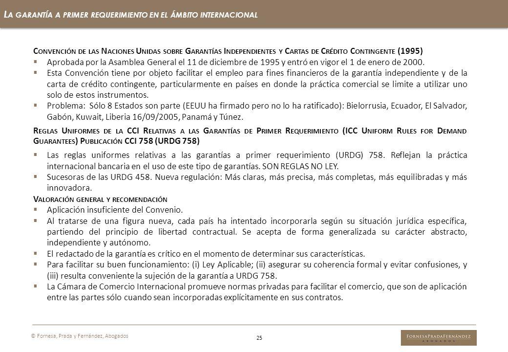 25 L A GARANTÍA A PRIMER REQUERIMIENTO EN EL ÁMBITO INTERNACIONAL © Fornesa, Prada y Fernández, Abogados C ONVENCIÓN DE LAS N ACIONES U NIDAS SOBRE G
