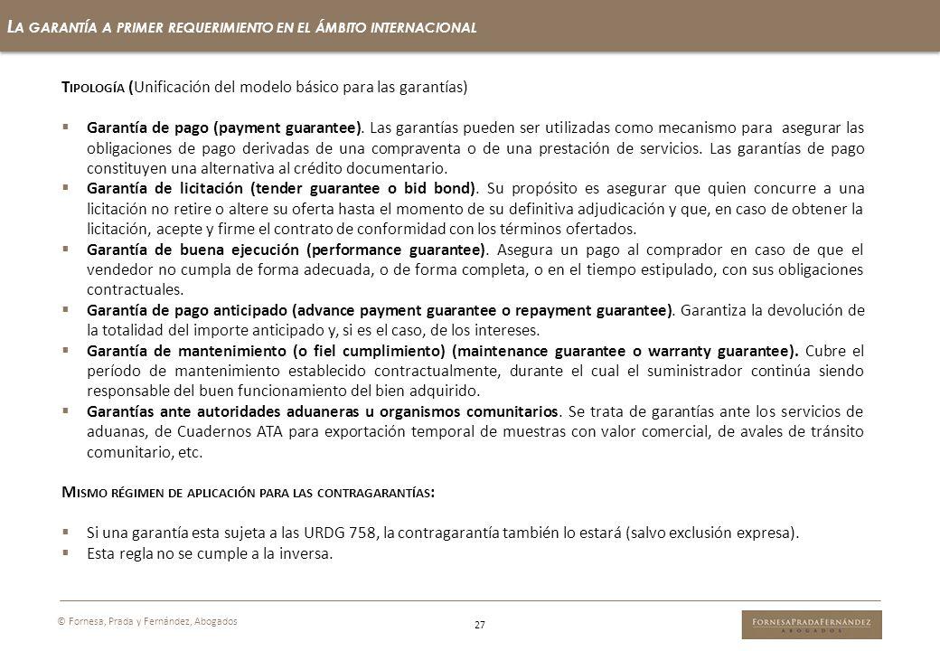 27 L A GARANTÍA A PRIMER REQUERIMIENTO EN EL ÁMBITO INTERNACIONAL © Fornesa, Prada y Fernández, Abogados T IPOLOGÍA (Unificación del modelo básico par