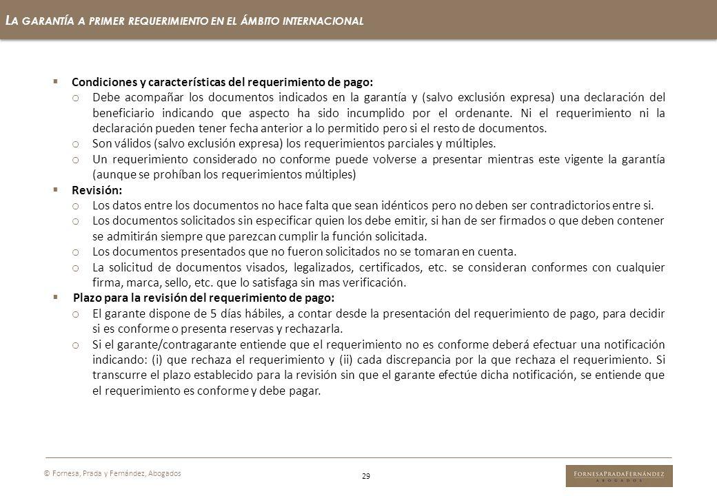 29 L A GARANTÍA A PRIMER REQUERIMIENTO EN EL ÁMBITO INTERNACIONAL © Fornesa, Prada y Fernández, Abogados Condiciones y características del requerimien