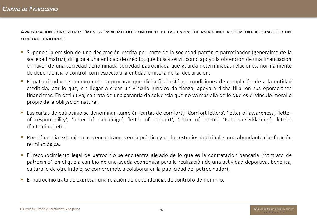 32 C ARTAS DE P ATROCINIO © Fornesa, Prada y Fernández, Abogados A PROXIMACIÓN CONCEPTUAL : D ADA LA VARIEDAD DEL CONTENIDO DE LAS CARTAS DE PATROCINI