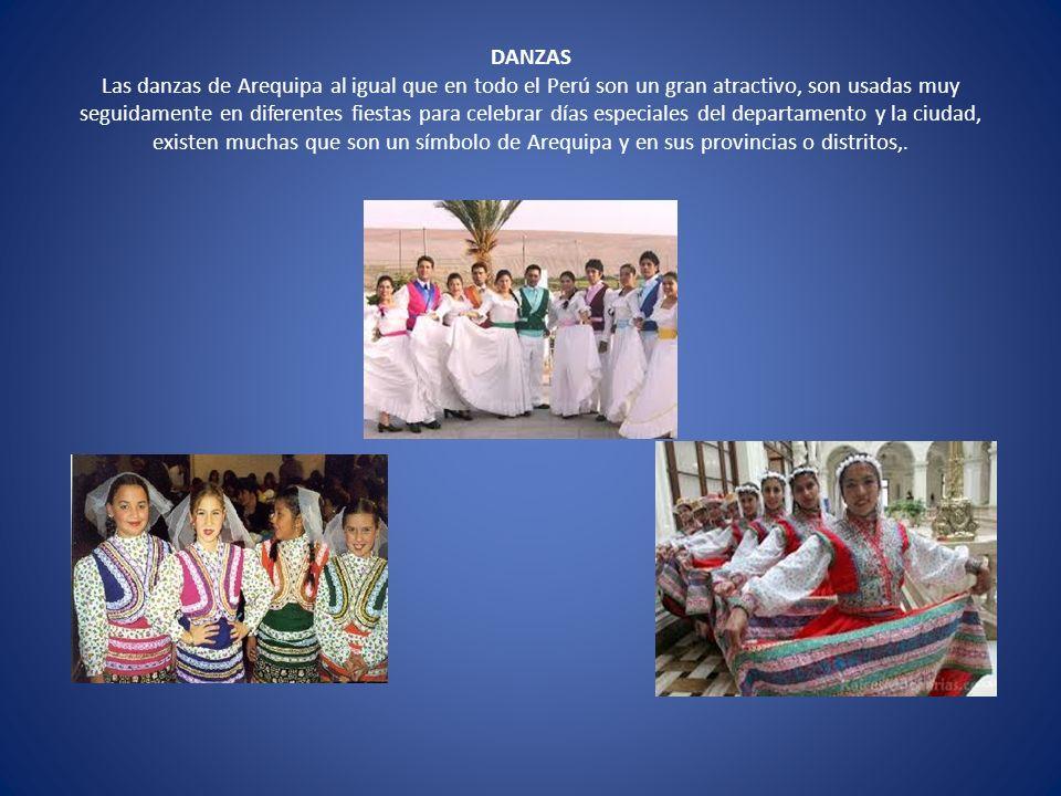 DANZAS Las danzas de Arequipa al igual que en todo el Perú son un gran atractivo, son usadas muy seguidamente en diferentes fiestas para celebrar días