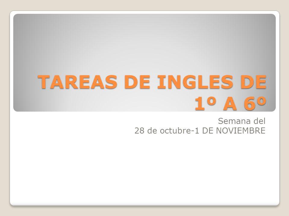 TAREAS DE INGLES DE 1º A 6º Semana del 28 de octubre-1 DE NOVIEMBRE