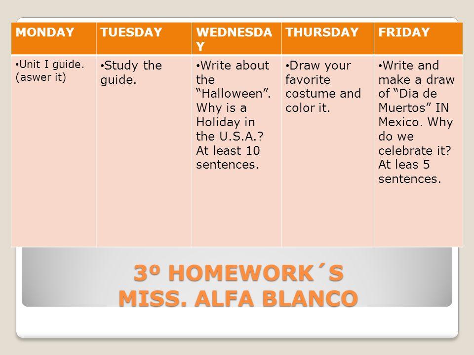 4º HOMEWORK´S MISS.ALFA BLANCO MONDAYTUESDAYWEDNESDA Y THURSDAYFRIDAY Unit I guide.