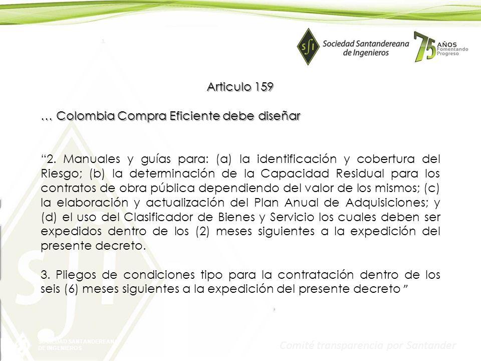 SOCIEDAD SANTANDEREANA DE INGENIEROS Comité transparencia por Santander Articulo 159 … Colombia Compra Eficiente debe diseñar 2. Manuales y guías para