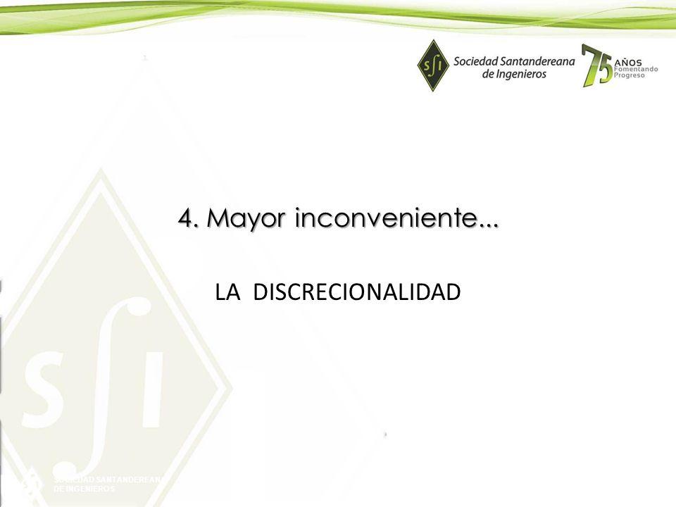 SOCIEDAD SANTANDEREANA DE INGENIEROS 4. Mayor inconveniente... LA DISCRECIONALIDAD