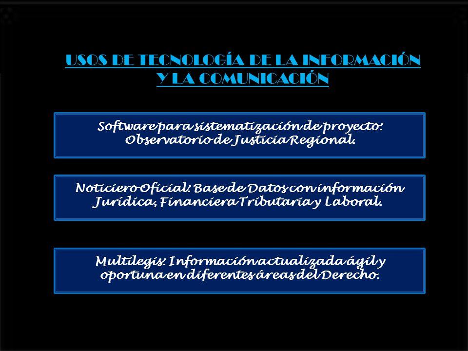 USOS DE TECNOLOGÍA DE LA INFORMACIÓN Y LA COMUNICACIÓN Software para sistematización de proyecto: Observatorio de Justicia Regional. Noticiero Oficial