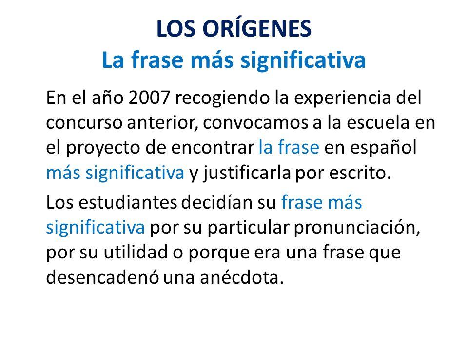 LOS ORÍGENES La frase más significativa En el año 2007 recogiendo la experiencia del concurso anterior, convocamos a la escuela en el proyecto de enco