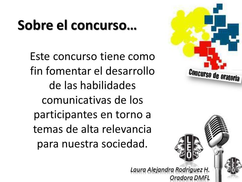 Sobre el concurso… Este concurso tiene como fin fomentar el desarrollo de las habilidades comunicativas de los participantes en torno a temas de alta