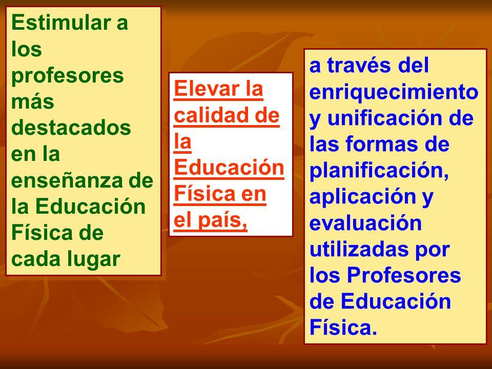 Estimular a los profesores más destacados en la enseñanza de la Educación Física de cada lugar a través del enriquecimiento y unificación de las forma
