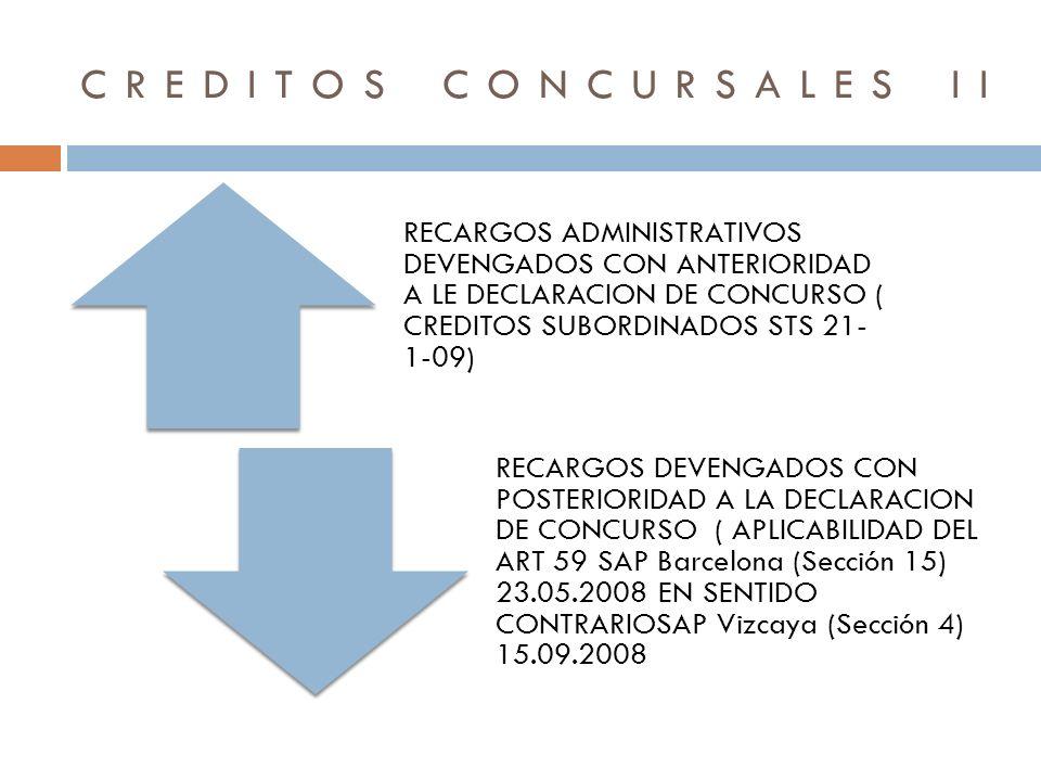 CREDITOS CONCURSALES II RECARGOS ADMINISTRATIVOS DEVENGADOS CON ANTERIORIDAD A LE DECLARACION DE CONCURSO ( CREDITOS SUBORDINADOS STS 21- 1-09) RECARG