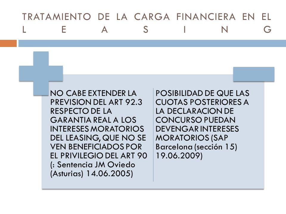 TRATAMIENTO DE LA CARGA FINANCIERA EN EL LEASING NO CABE EXTENDER LA PREVISION DEL ART 92.3 RESPECTO DE LA GARANTIA REAL A LOS INTERESES MORATORIOS DE