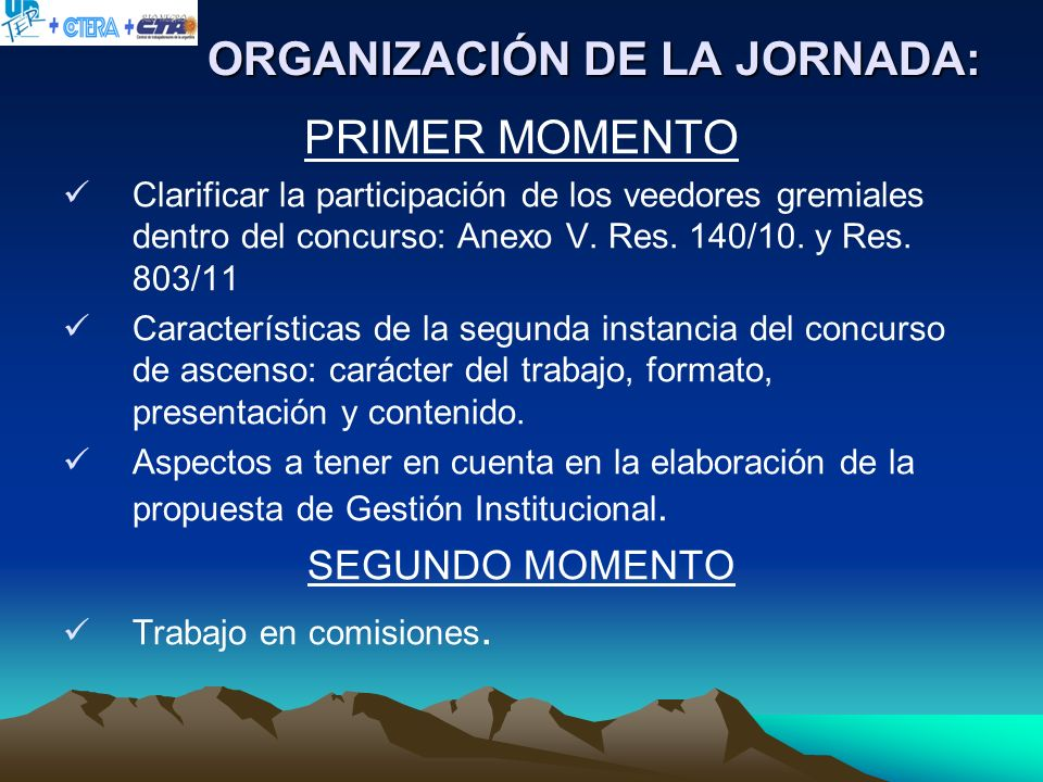 ORGANIZACIÓN DE LA JORNADA: PRIMER MOMENTO Clarificar la participación de los veedores gremiales dentro del concurso: Anexo V. Res. 140/10. y Res. 803
