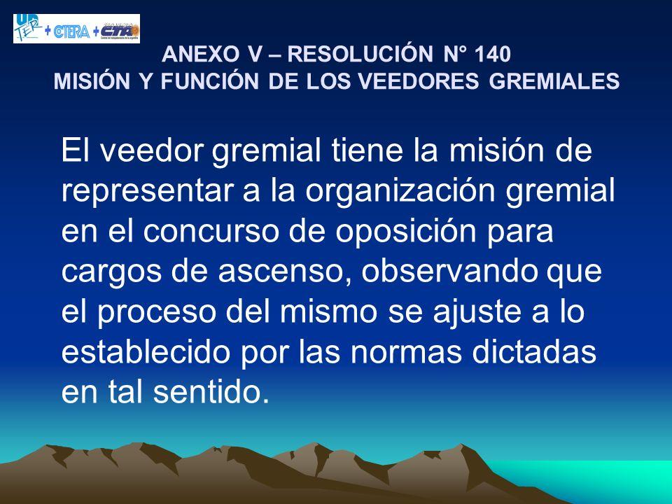 ANEXO V – RESOLUCIÓN N° 140 MISIÓN Y FUNCIÓN DE LOS VEEDORES GREMIALES El veedor gremial tiene la misión de representar a la organización gremial en e