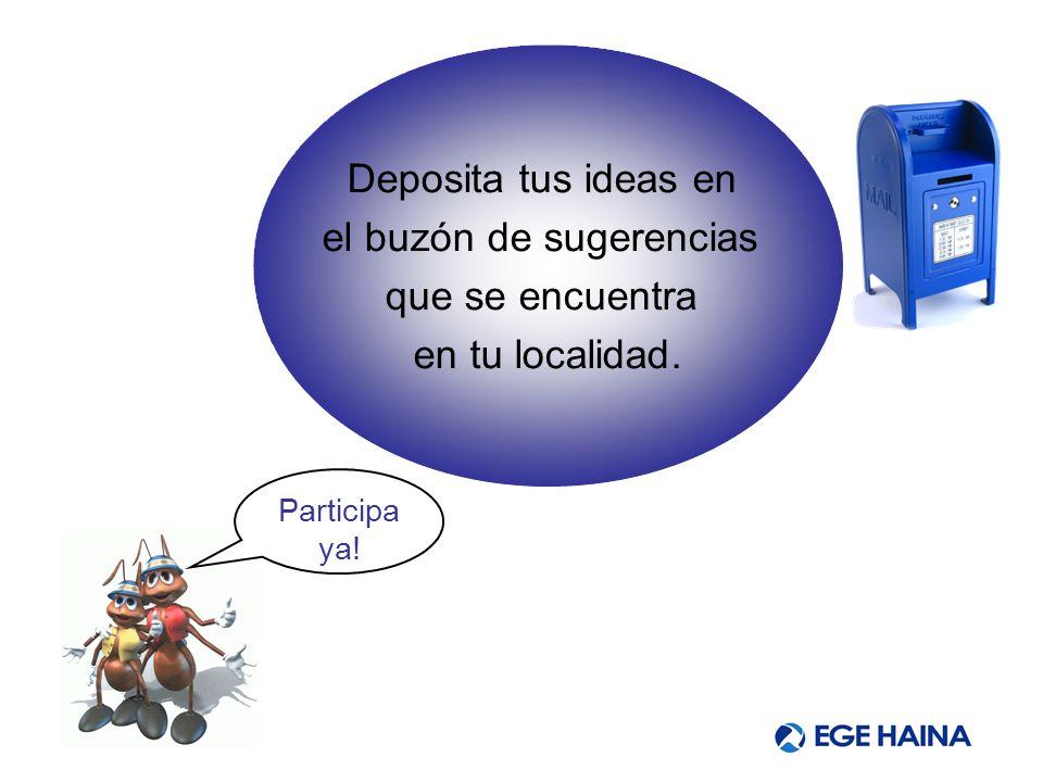 Deposita tus ideas en el buzón de sugerencias que se encuentra en tu localidad. Participa ya!