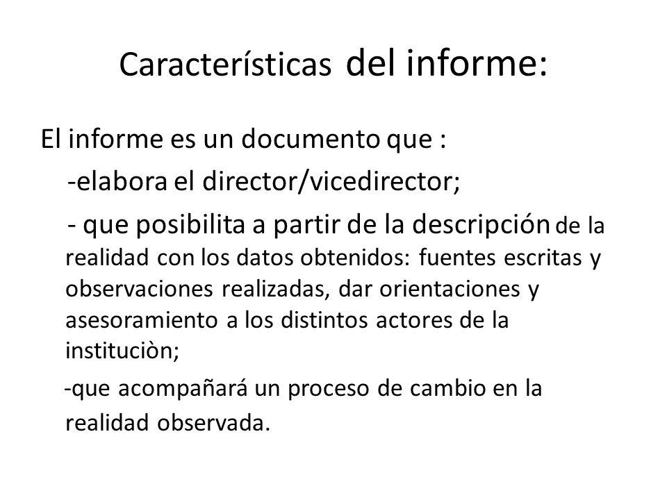 Características del informe: El informe es un documento que : -elabora el director/vicedirector; - que posibilita a partir de la descripción de la rea