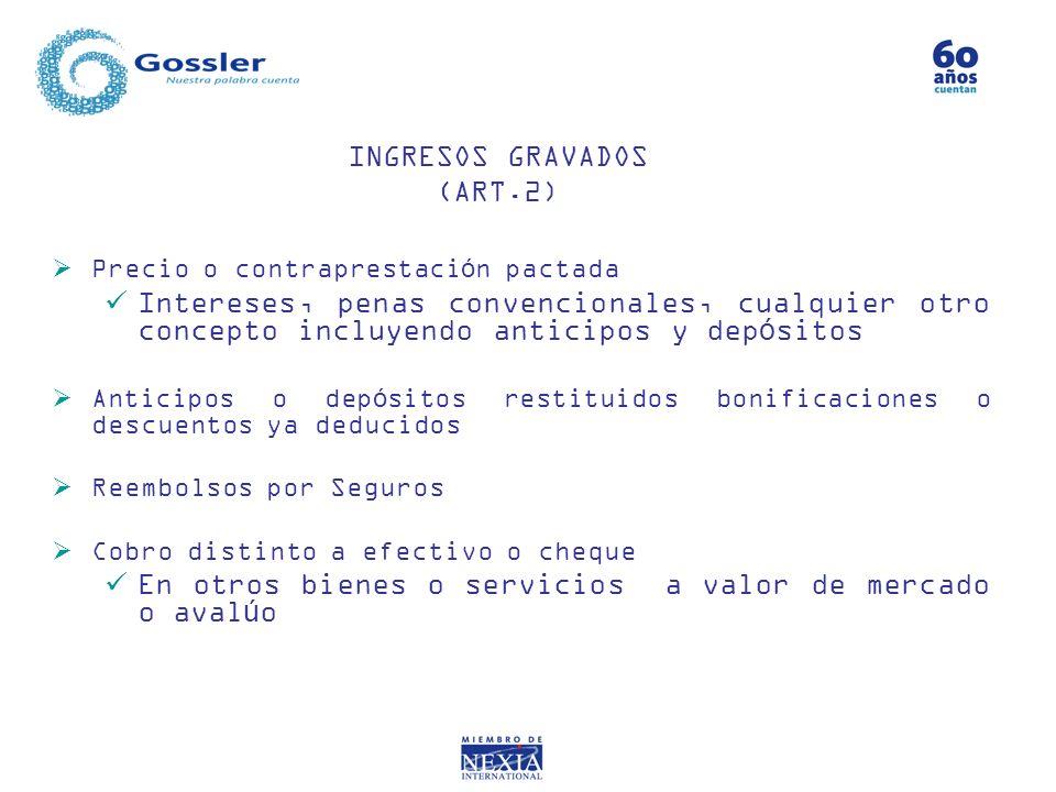 INGRESOS GRAVADOS (ART.2) Precio o contraprestación pactada Intereses, penas convencionales, cualquier otro concepto incluyendo anticipos y depósitos