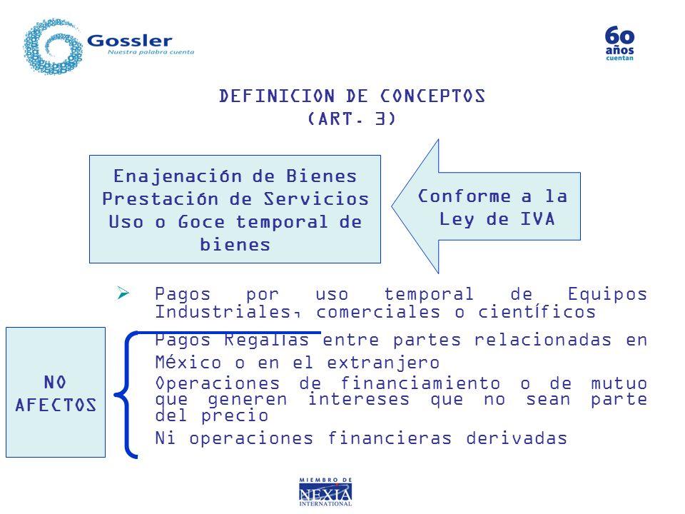 DEFINICION DE CONCEPTOS (ART. 3) Enajenación de Bienes Prestación de Servicios Uso o Goce temporal de bienes Conforme a la Ley de IVA Pagos por uso te
