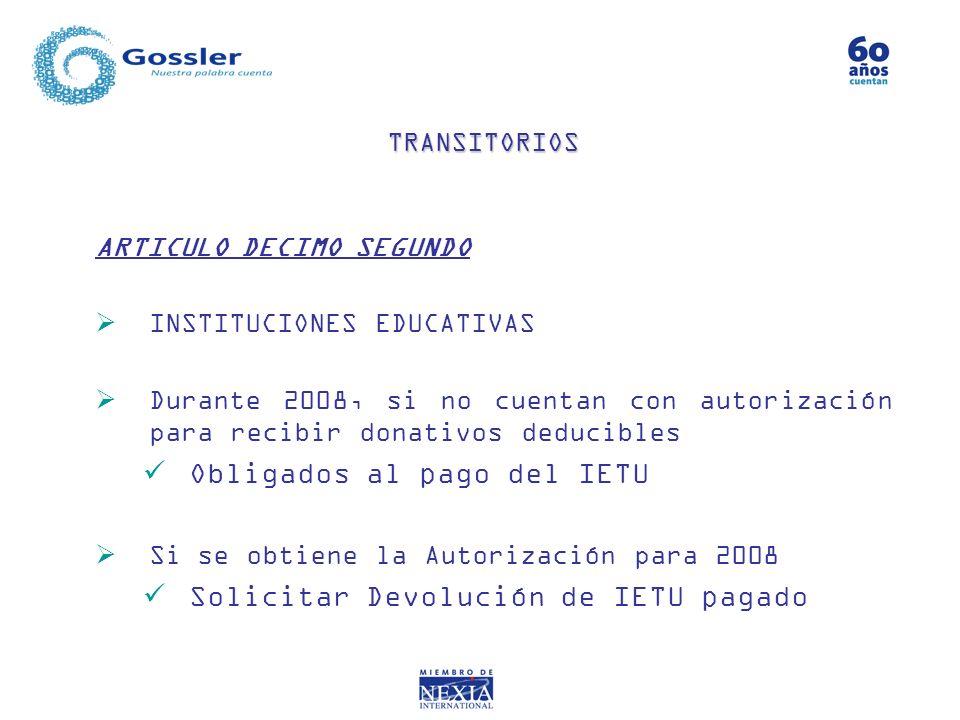 ARTICULO DECIMO SEGUNDO INSTITUCIONES EDUCATIVAS Durante 2008, si no cuentan con autorización para recibir donativos deducibles Obligados al pago del