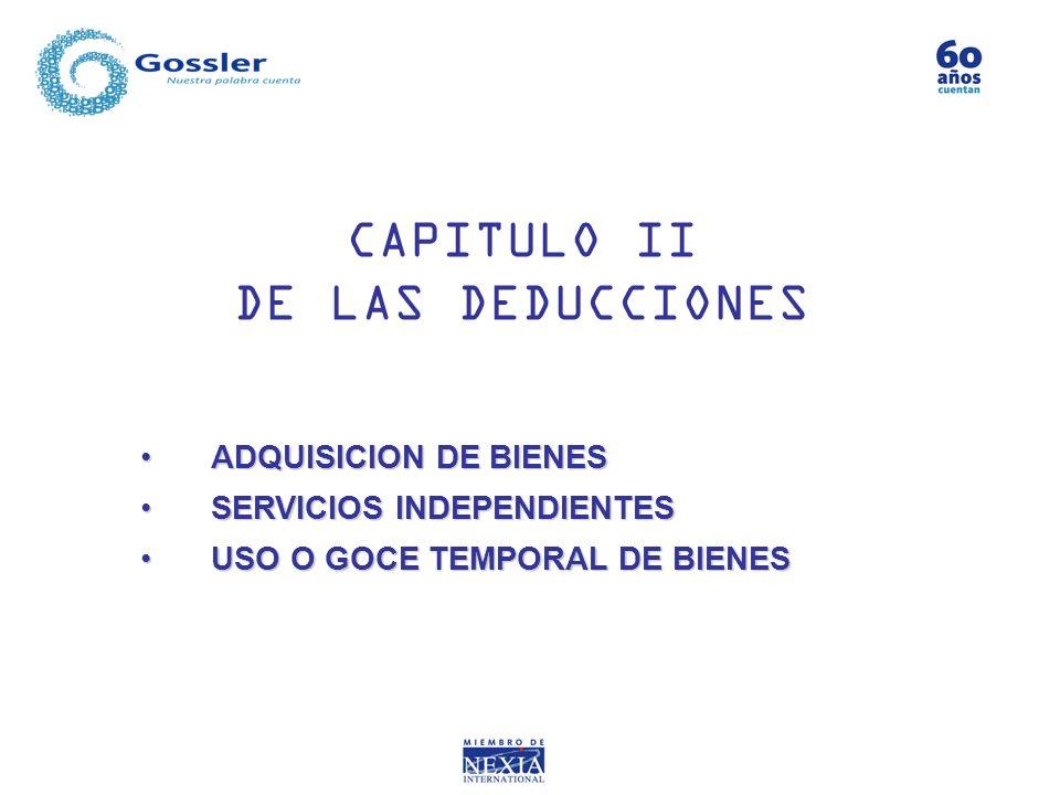 CAPITULO II DE LAS DEDUCCIONES ADQUISICION DE BIENESADQUISICION DE BIENES SERVICIOS INDEPENDIENTESSERVICIOS INDEPENDIENTES USO O GOCE TEMPORAL DE BIEN