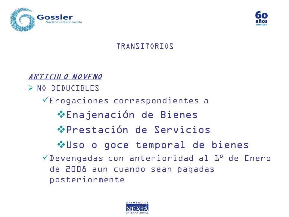 ARTICULO NOVENO NO DEDUCIBLES Erogaciones correspondientes a Enajenación de Bienes Prestación de Servicios Uso o goce temporal de bienes Devengadas co