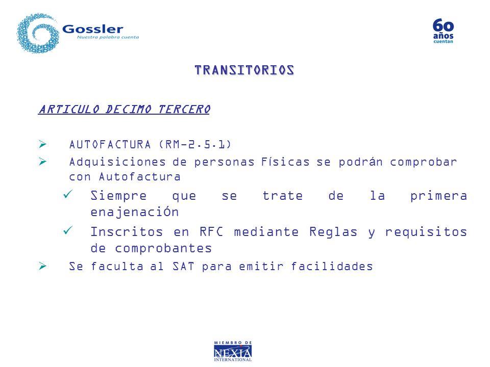 ARTICULO DECIMO TERCERO AUTOFACTURA (RM-2.5.1) Adquisiciones de personas Físicas se podrán comprobar con Autofactura Siempre que se trate de la primer