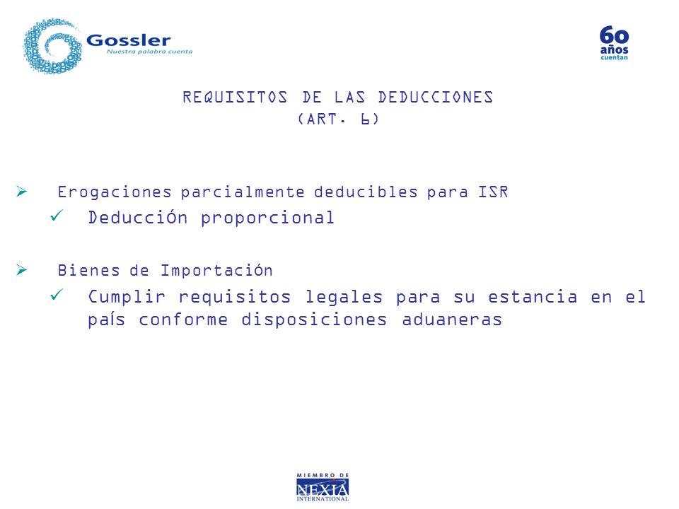 Erogaciones parcialmente deducibles para ISR Deducción proporcional Bienes de Importación Cumplir requisitos legales para su estancia en el país confo