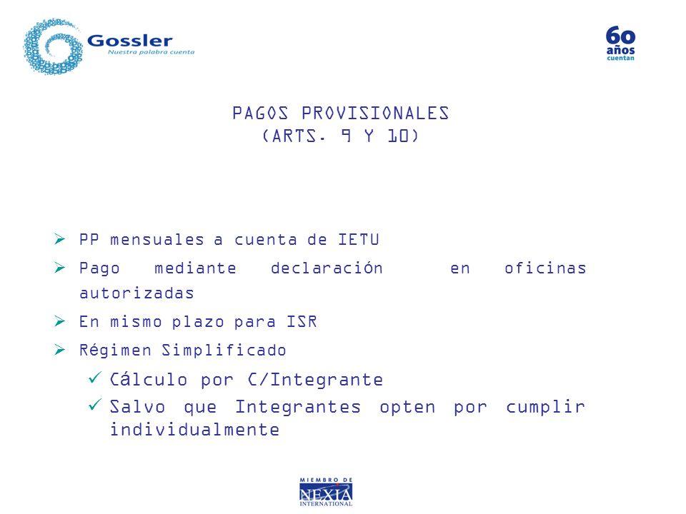 PP mensuales a cuenta de IETU Pago mediante declaración en oficinas autorizadas En mismo plazo para ISR Régimen Simplificado Cálculo por C/Integrante