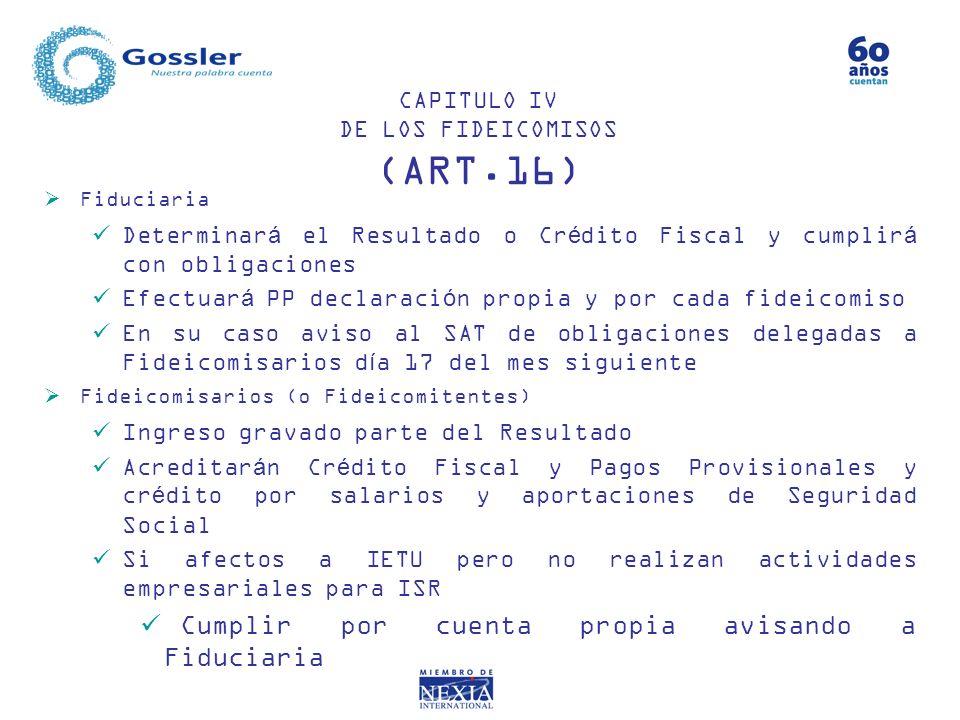 CAPITULO IV DE LOS FIDEICOMISOS (ART.16) Fiduciaria Determinará el Resultado o Crédito Fiscal y cumplirá con obligaciones Efectuará PP declaración pro