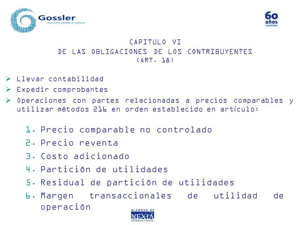 CAPITULO VI DE LAS OBLIGACIONES DE LOS CONTRIBUYENTES (ART. 18) Llevar contabilidad Expedir comprobantes Operaciones con partes relacionadas a precios