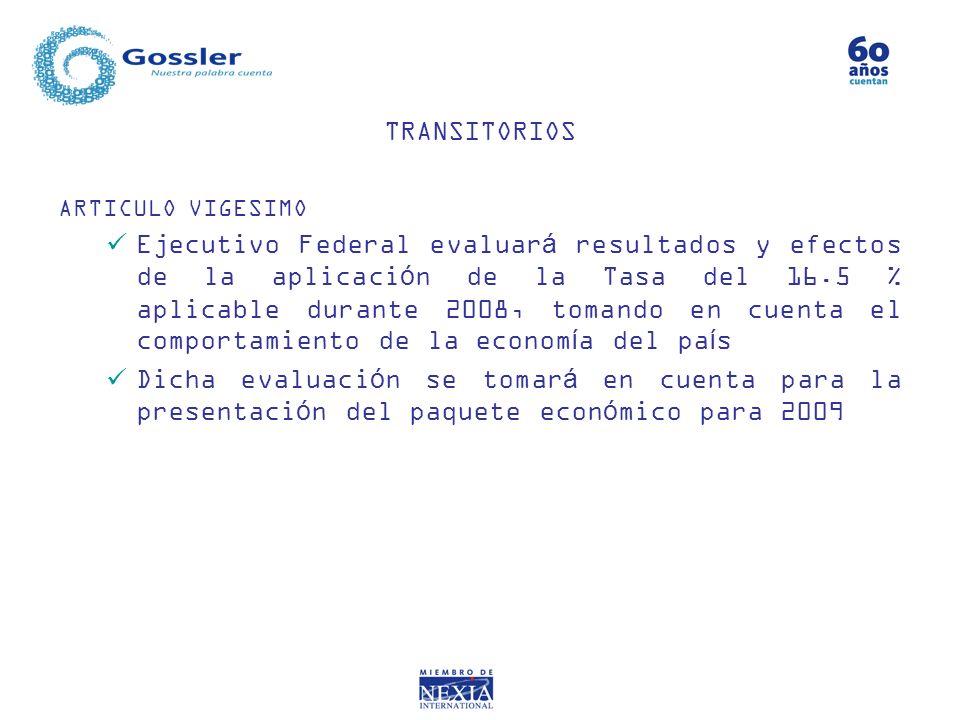 TRANSITORIOS ARTICULO VIGESIMO Ejecutivo Federal evaluará resultados y efectos de la aplicación de la Tasa del 16.5 % aplicable durante 2008, tomando