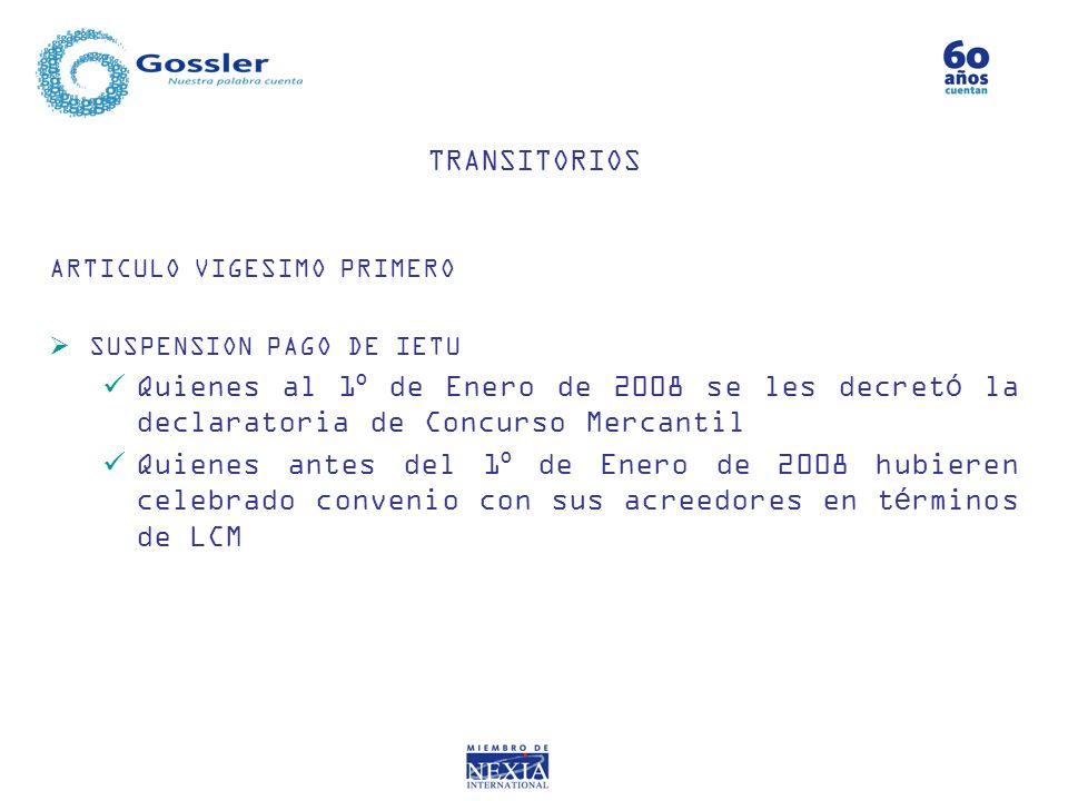 ARTICULO VIGESIMO PRIMERO SUSPENSION PAGO DE IETU Quienes al 1º de Enero de 2008 se les decretó la declaratoria de Concurso Mercantil Quienes antes de