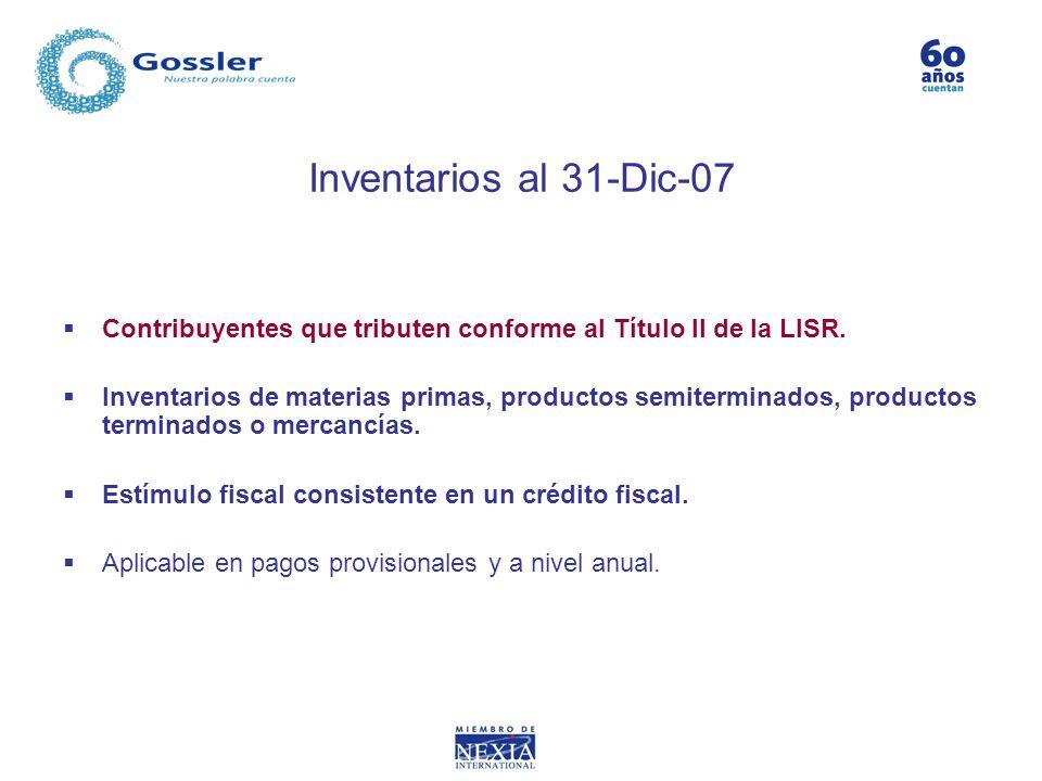 Inventarios al 31-Dic-07 Contribuyentes que tributen conforme al Título II de la LISR. Inventarios de materias primas, productos semiterminados, produ