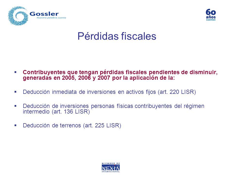 Pérdidas fiscales Contribuyentes que tengan pérdidas fiscales pendientes de disminuir, generadas en 2005, 2006 y 2007 por la aplicación de la: Deducci