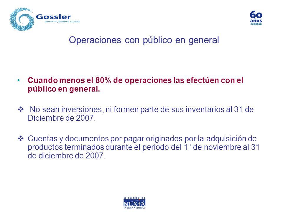 Operaciones con público en general Cuando menos el 80% de operaciones las efectúen con el público en general. No sean inversiones, ni formen parte de