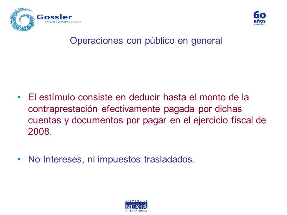 Operaciones con público en general El estímulo consiste en deducir hasta el monto de la contraprestación efectivamente pagada por dichas cuentas y doc