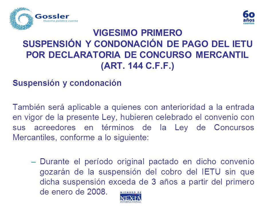 VIGESIMO PRIMERO SUSPENSIÓN Y CONDONACIÓN DE PAGO DEL IETU POR DECLARATORIA DE CONCURSO MERCANTIL (ART. 144 C.F.F.) Suspensión y condonación También s