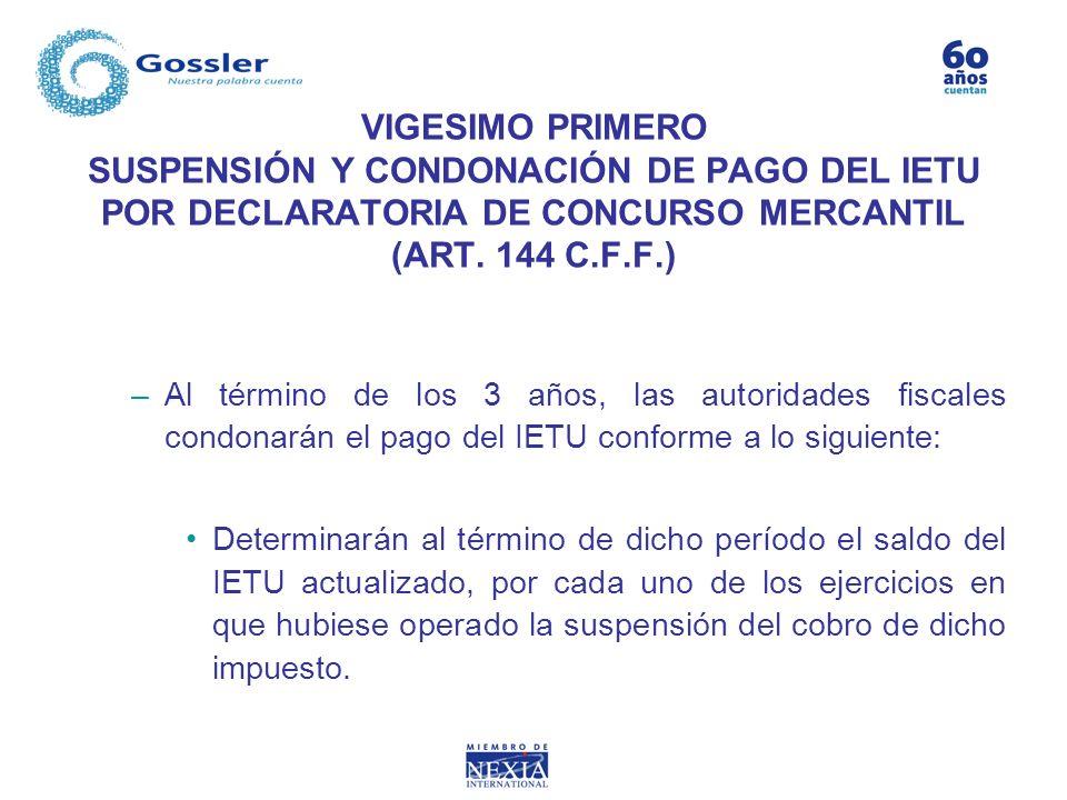 VIGESIMO PRIMERO SUSPENSIÓN Y CONDONACIÓN DE PAGO DEL IETU POR DECLARATORIA DE CONCURSO MERCANTIL (ART. 144 C.F.F.) –Al término de los 3 años, las aut