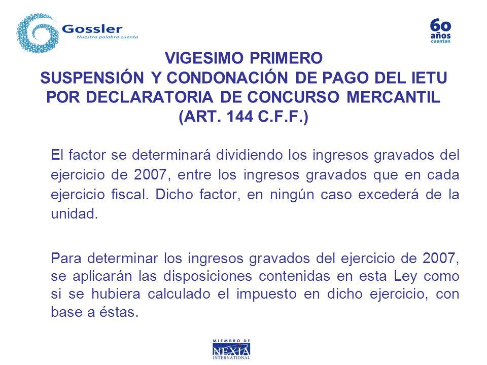 VIGESIMO PRIMERO SUSPENSIÓN Y CONDONACIÓN DE PAGO DEL IETU POR DECLARATORIA DE CONCURSO MERCANTIL (ART. 144 C.F.F.) El factor se determinará dividiend